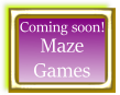 Maze games coming soon